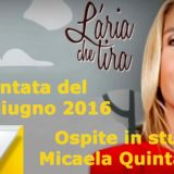 14 06 2016 L'aria che tira ospite Micaela Quintavalle